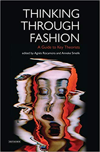 Key Course Text: Thinking Through Fashion - A Guide to Key TheoristsAgnès Rocamora and Anneke Smelik(London, 2015)