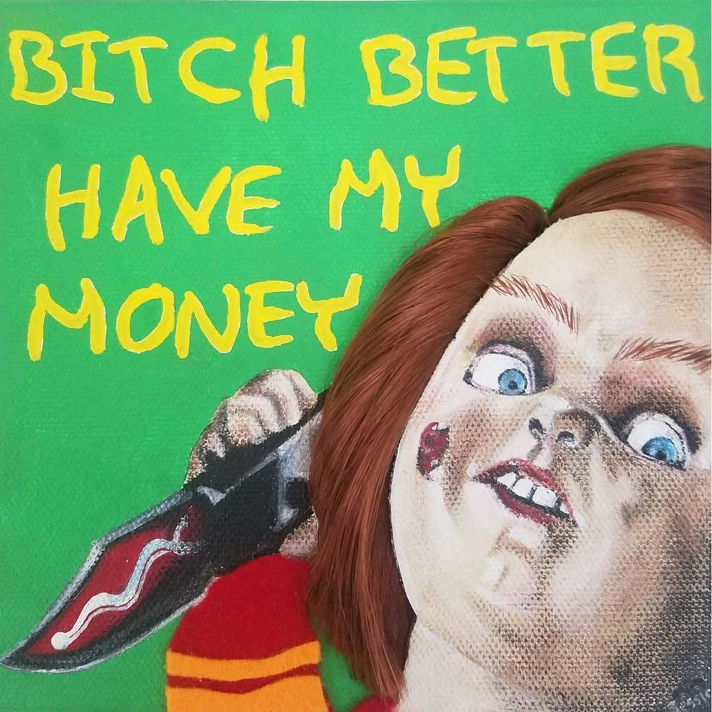 """BITCH BETTER HAVE MY MONEY"" ORIGINAL PAINTING"