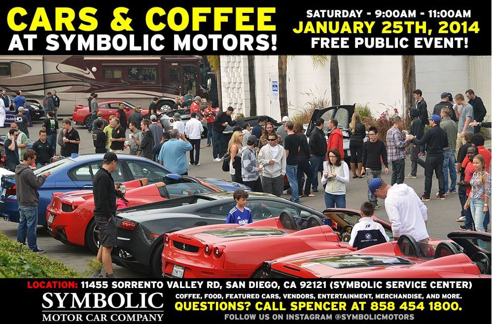 Once again Symbolic Motors invites everybody to there Cars & Coffee gathering at the Symbolic Service and Parts center on January 25th, 2014 (Saturday morning at 9:00AM)! This is a FREE PUBLIC EVENT. They invite all of their customers, fans, photographers, families and friends to come. Please bring a camera and prepare for a morning of vehicle madness! Questions? Call 858 454 1800. Any type of vehicle is welcome to come. We will have staff directing traffic and we will have a main lot for exotics only. Limited space available!
