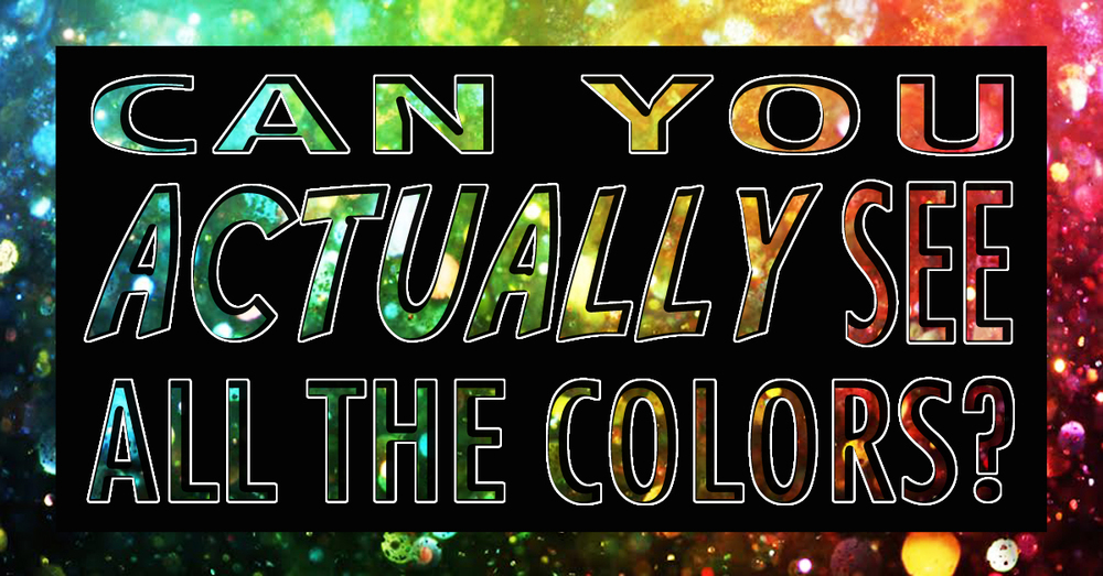 Can you actually see all the colors?