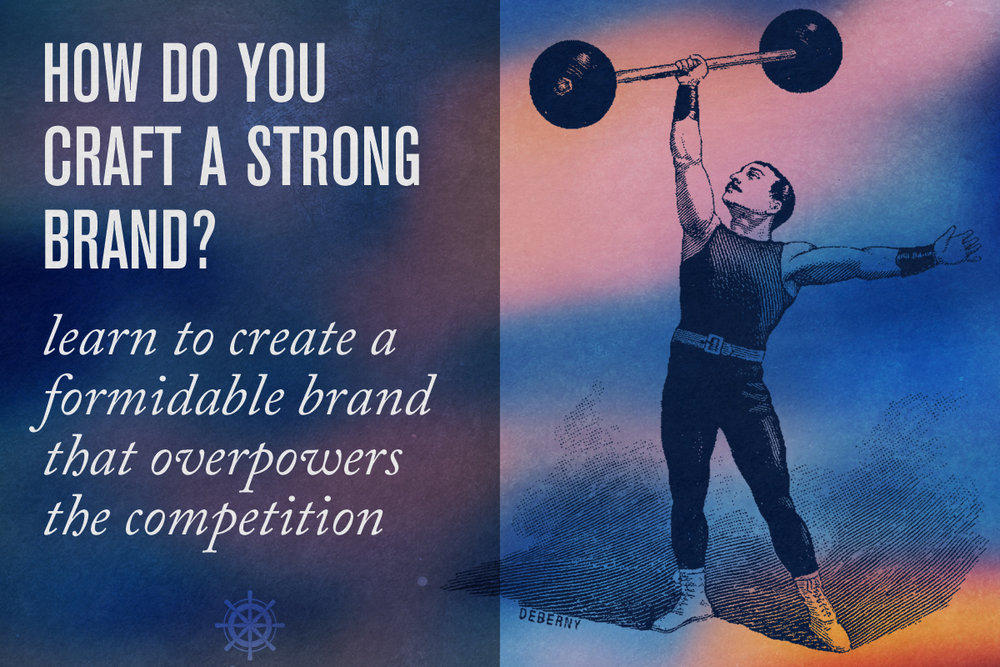 HOW TO CRAFT A STRONG, EFFECTIVE BRAND: IT'S UP TO YOU - Captain's Log • 14 minute read