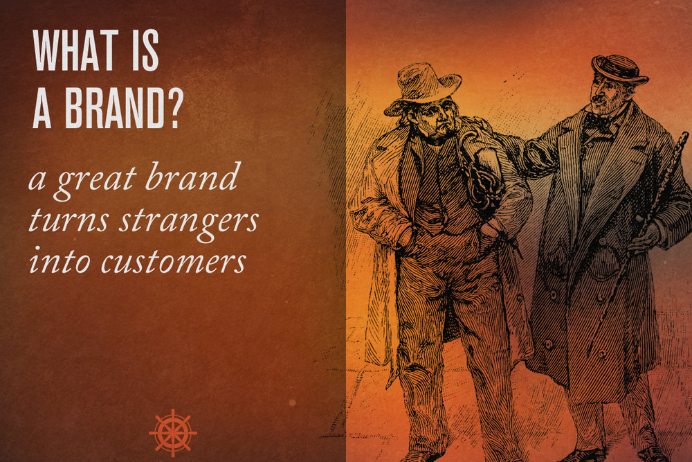 a great brand makes it easy to turn strangers into customers - Captain's Log • 31 minute read