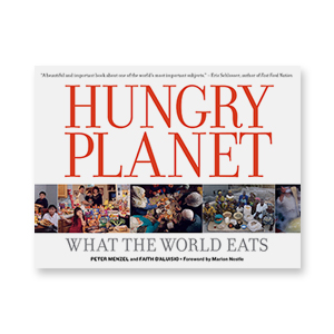 "BOOK    ""Hungry Planet"" by Peter Menzel and Faith D'Aluisio"