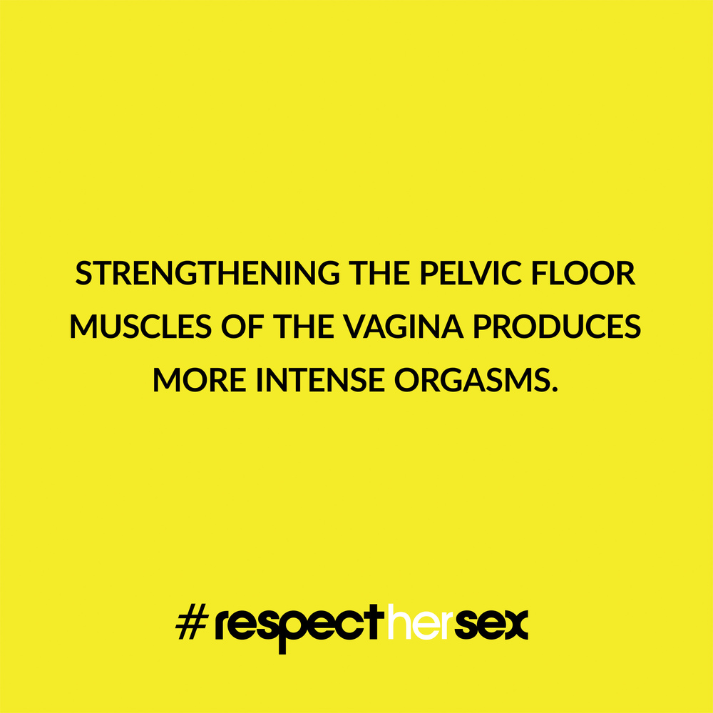 FACT 1: Strengthening the pelvic floor muscles of the vagina produces more intense orgasms.   Source