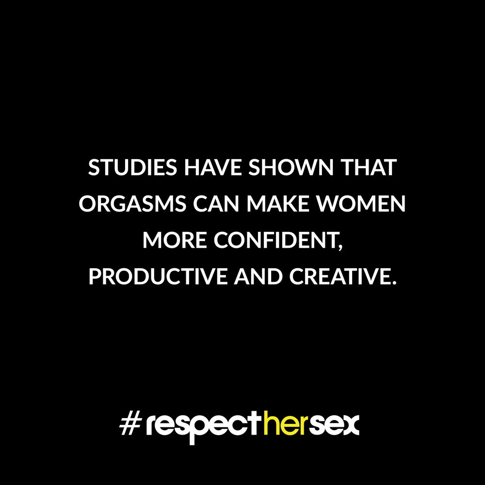FACT 6: Studies have shown that orgasms can make women more confident, productive and creative.   Source