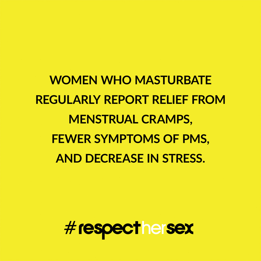 FACT 11: Women who masturbate regularly report relief from menstrual cramps, fewer symptoms of PMS, and decrease in stress.   Source