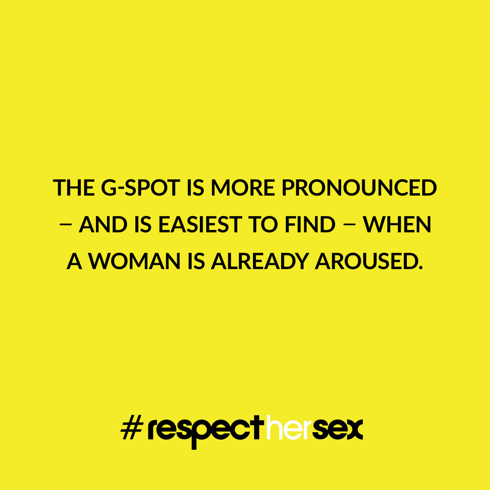 FACT 25: The G-spot is more pronounced - and is easiest to find - when a woman is already aroused.   Source