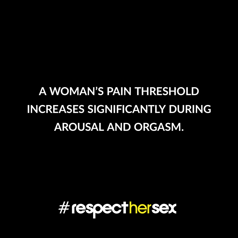 FACT 36: A woman's pain threshold increases significantly during arousal and orgasm.  Source:  I Love Female Orgasm , 2007. Dorian Solot and Marshall Miller.