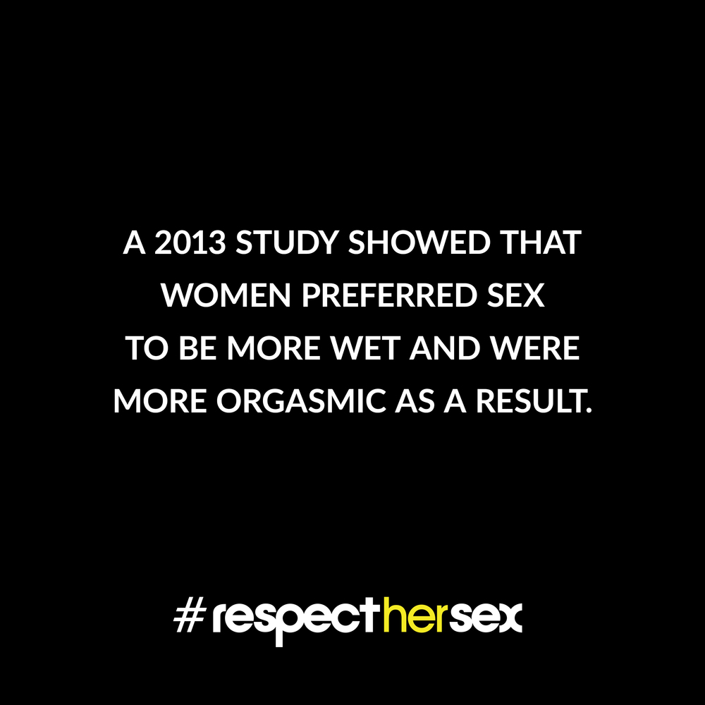 FACT 44: A 2013 study showed that women preferred sex to be more wet and were more orgasmic as a result.   Source