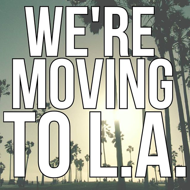 We are officially moving to Los Angeles next month!