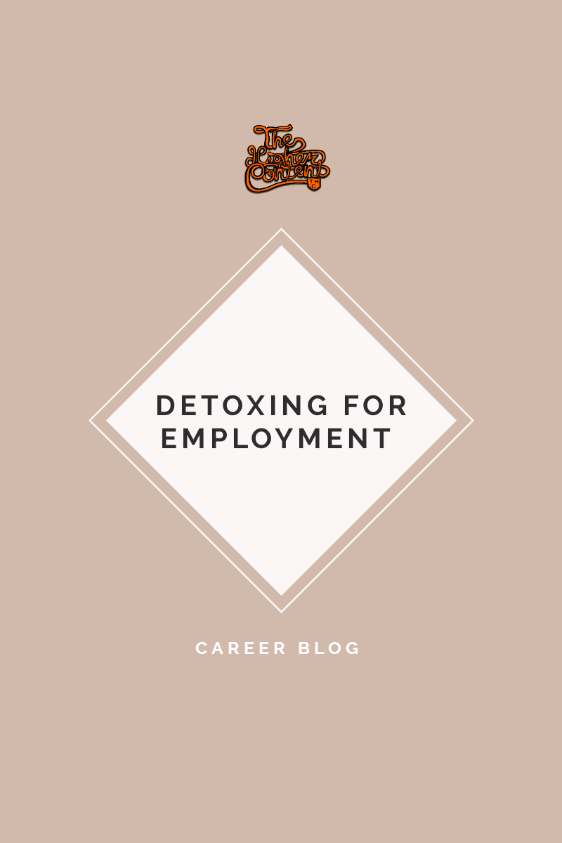 Detoxing For Employment — The Higher Content™