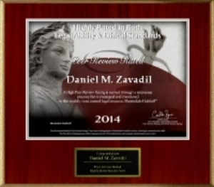 "Dan Zavadil, was recently awarded a Peer Review rating by Martindale-Hubbell {One of the World's Most Trusted Legal Resource] for being  ""Highly Rated in Both Ability and Ethical Standards.""   Dan Zavadil received the same award in 2013."