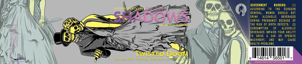 IN THE SHADOWS: TWISTED DOOM DOUBLE DRY HOPPED DOUBLE IPA