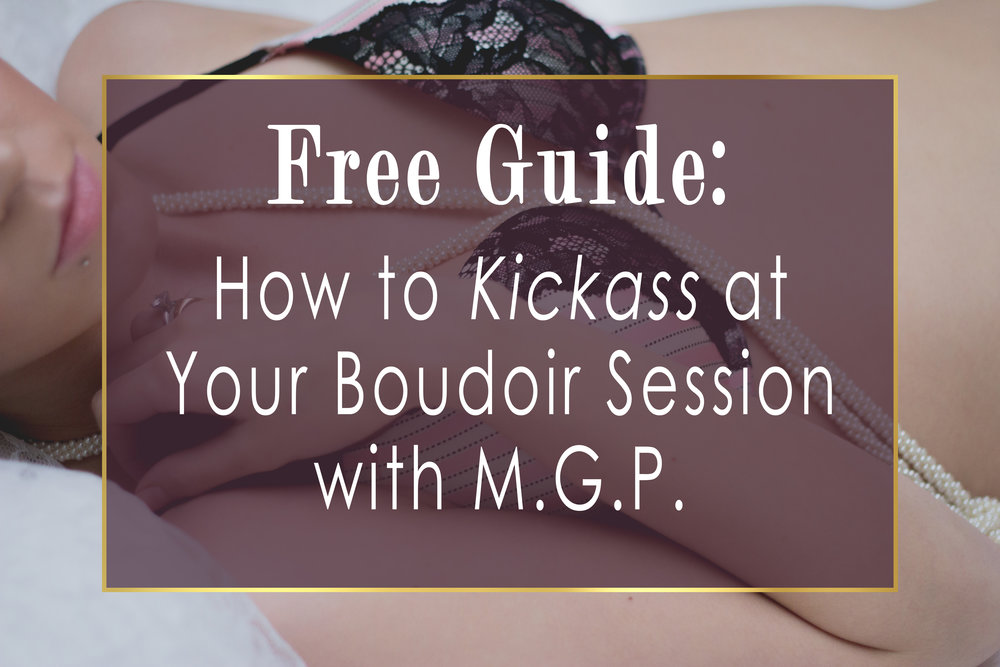Sign up to become a VIP member with MGP and get your free guide to kickass at your boudoir session!