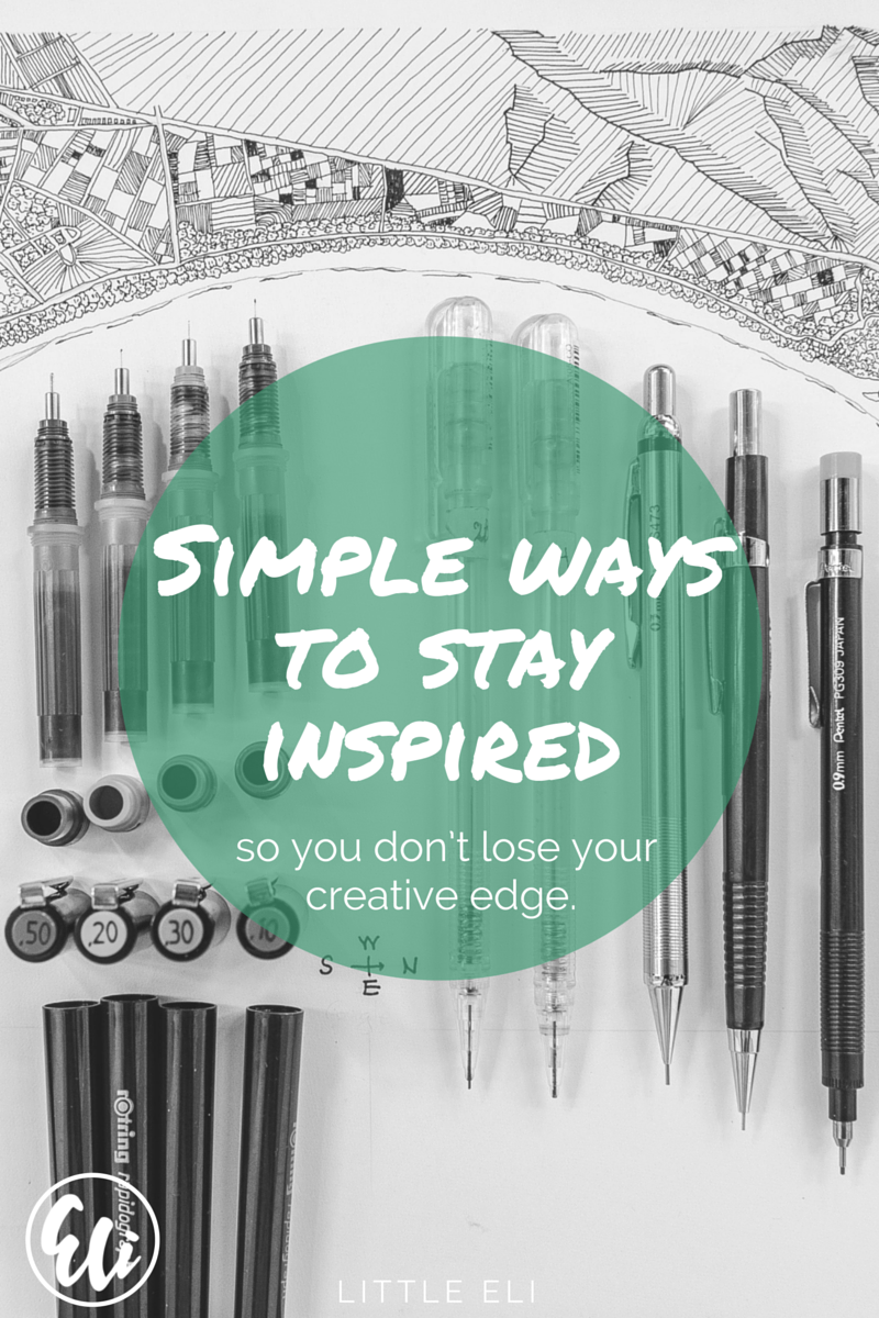 Simple ways to stay inspired so you don't lose your creative edge - Little Eli