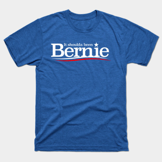 It shoulda been Bernie. Selling already at a brisk clip on my Teepublic store at http://www.teepublic.com/user/bencapozzi!