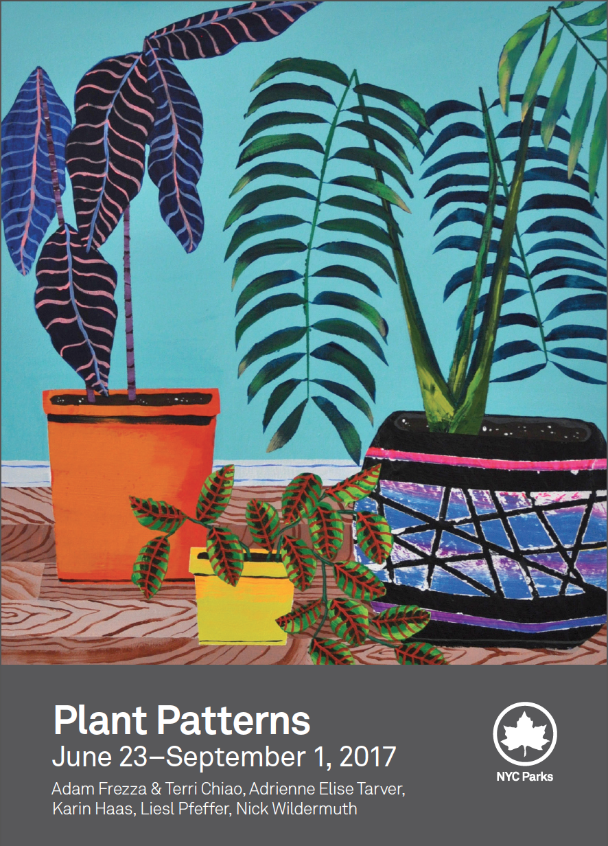 Plant Patterns   Adam Frezza & Terri Chiao, Adrienne Elise Tarver, Karin Haas, Liesl Pfeffer, Nick Wildermuth  Curated by Jennifer Lantzas      Opening Reception  Thursday, June 22, 2017 // 6:00 p.m.–8:00 p.m.  June 23–September 1, 2017      The Arsenal Gallery, Central Park   830 Fifth Ave. at 64th Street, Third Floor  Monday–Friday, 9:00 a.m.–5:00 p.m.  Closed holidays // Free admission