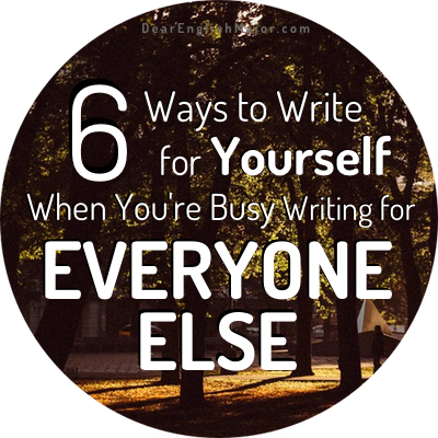 http://www.dearenglishmajor.com/blog/2015/1/19/6-ways-to-write-for-you-while-writing-for-everyone-else