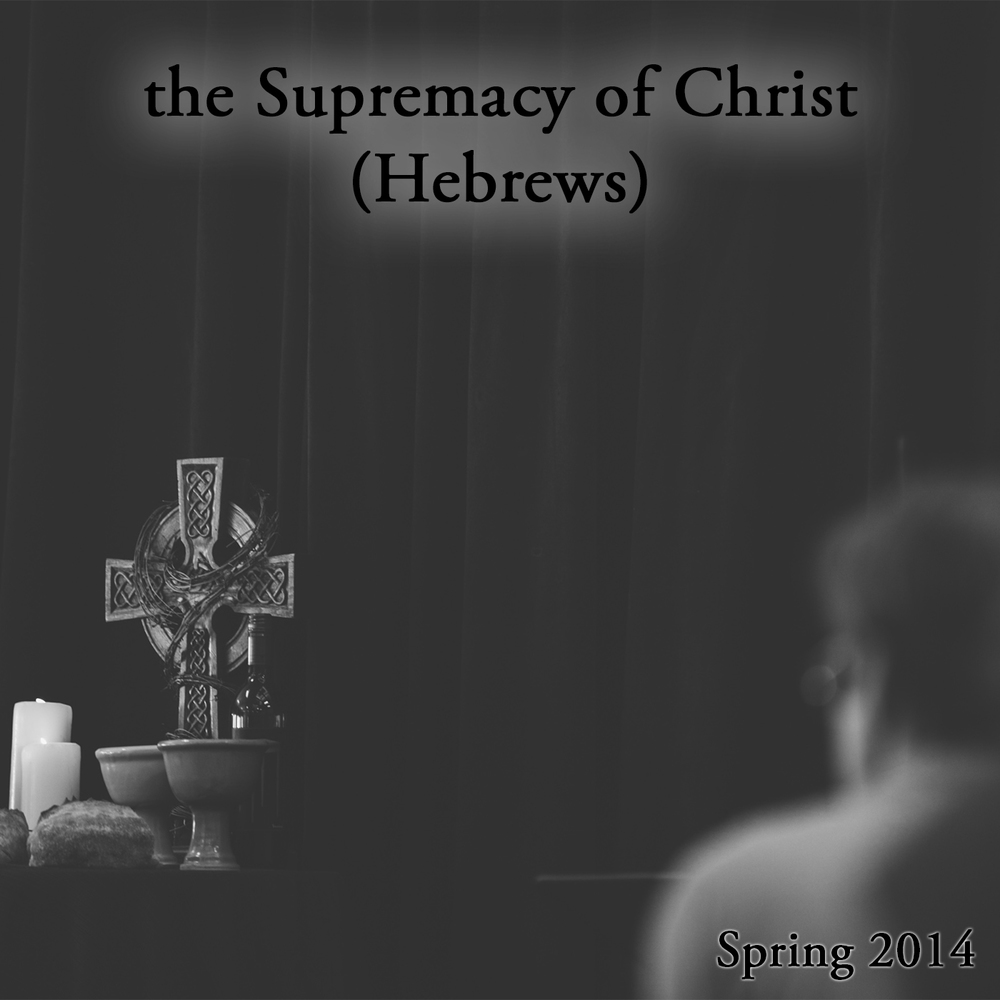 The Supremacy of Christ (Hebrews).jpg