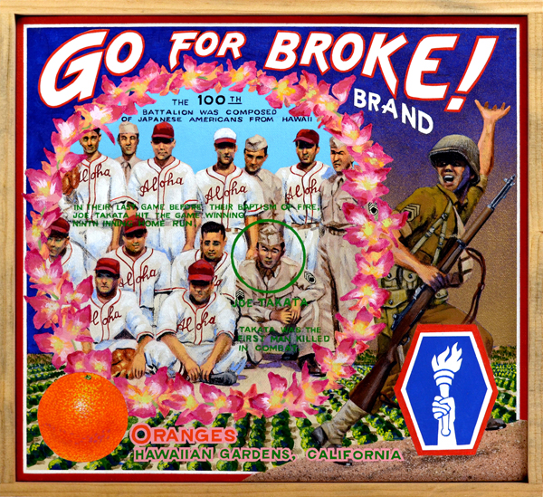 "Go for Broke! Brand   The 100th Infantry Battalion of the U.S. Army, nicknamed the ""Purple Heart Battalion,"" was composed of second-generation (Nisei) Japanese from Hawaii. The unit saw heavy action in Europe during World War II, particularly around Monte Cassino in Italy, fighting and dying for their country while many other Americans of Japanese origin were sequestered in internment camps. The Nisei soldiers were subject to intense, virulent racism in the service, but time and again proved their mettle on the fields of play and battle. During training, the One-Puka-Puka (puka means ""hole"" in Hawaiian) fielded an outstanding baseball team, as pictured here. The painting celebrates the unit's final victory on the diamond before being shipped abroad. In an irony of war, Joe Takata, the man who belted the game-winning homer in that game, was the first member of the 100th to die in combat. Twenty-six members of the unit—whose official motto was ""Remember Pearl Harbor!""—received the Medal of Honor, the highest award given to U.S. servicemen for valor in combat."