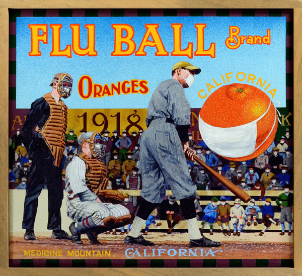 "Flu Ball Brand (private collection)   The Spanish Flu pandemic of 1918 resulted in the deaths of an estimated 50 to 100 million people worldwide, one of the worst natural catastrophes in human history. From the world's great cities to its most remote islands, none was spared. Young and old, the healthy and the frail, all succumbed to the virus. In the United States more than a half million deaths were linked to the illness, with Native American communities particularly hard hit. Wherever large crowds of people gathered—college football games, baseball games—public officials fretted. In some cases this fear led to the postponement of numerous sporting events. When teams did decide to play, a popular ditty of the time encouraged them to take precautions—""Obey the laws and wear the gauze. Protect your jaws from septic paws."" During one minor league game, players on both sides wore protective masks, as seen in this painting. With the Ebola virus and other strains threatening communities worldwide, it may not be long until we see similar measures adopted today."