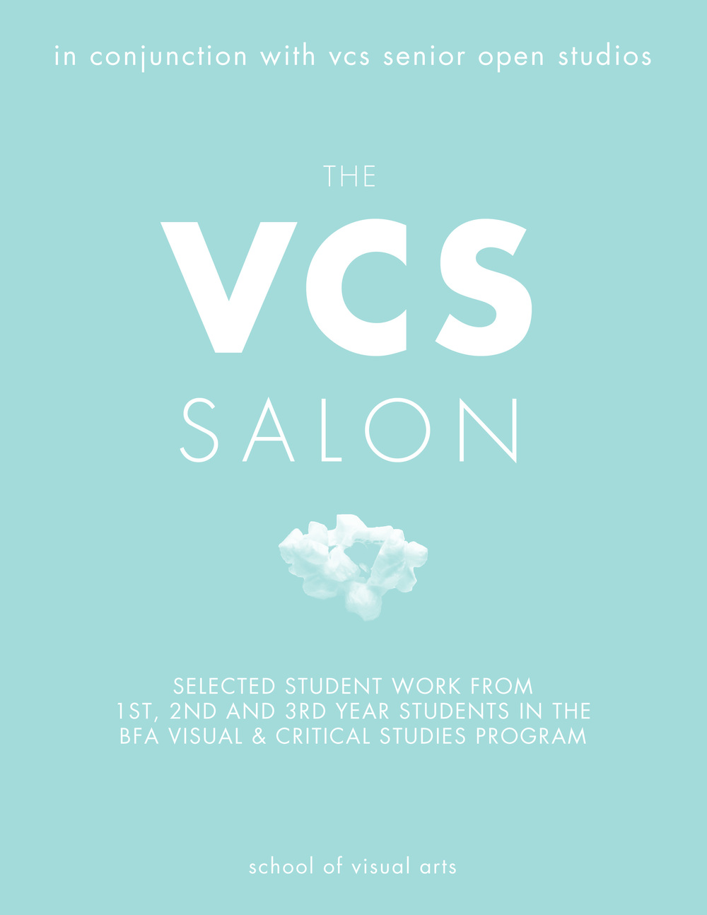 Poster for the  The VCS Salon , an undergraduate exhibition of students from the Visual & Critical Studies Department, School of Visual Arts