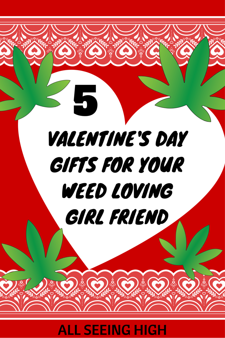 Valentineu0027s Gift Ideas For Your Pretty Pothead
