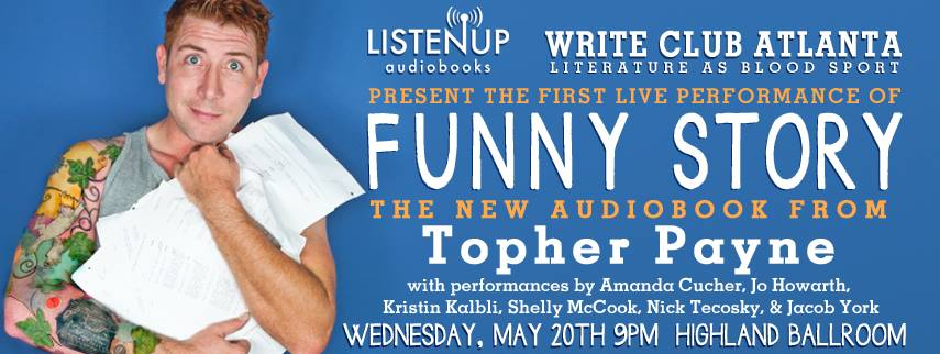 Write Club Atlanta and ListenUp Audiobooks celebrate the release of the new audiobook Funny Story: The Incomplete Works of Topher Payne with a live performance at The Highland Inn Ballroom Wednesday night.