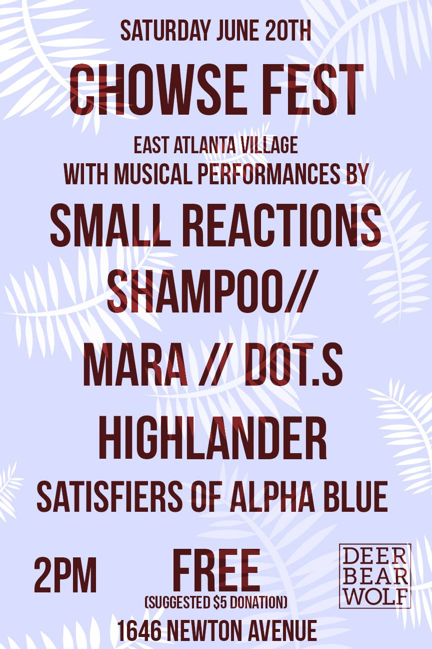 Chowse Fest features a lineup co-curated by Deer Bear Wolf this Saturday all day and night at a house show in East Atlanta.
