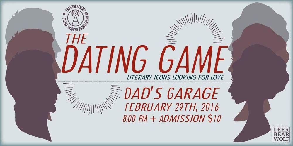 Deer Bear Wolf's immersive reading series, Trangression, returns tonight (Monday Feb 29) with The Dating Game: Literary Icons Looking For Love at Dad's Garage.