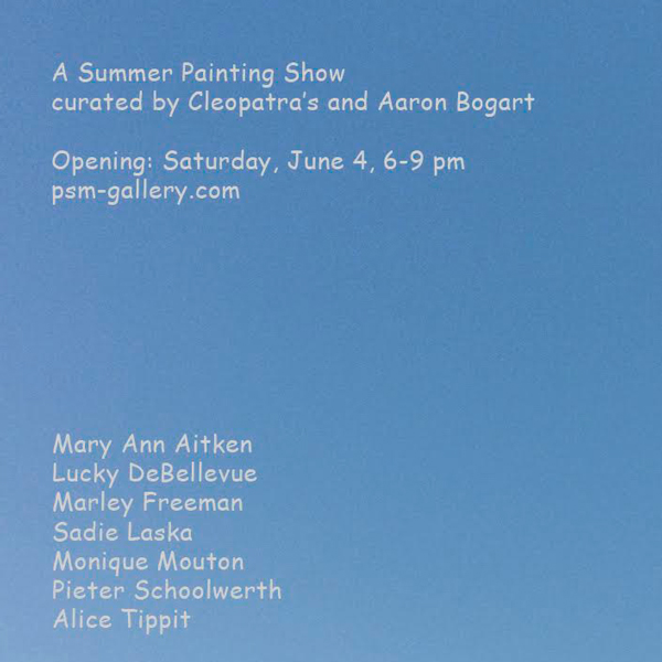 """A Summer Painting Show"" (curated by Cleopatra's and Aaron Bogart), PSM, Berlin (June 7-July 23)"