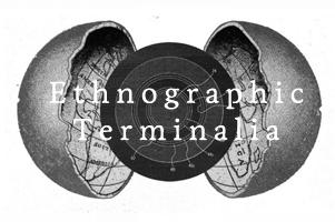 Ethnographic Terminalia