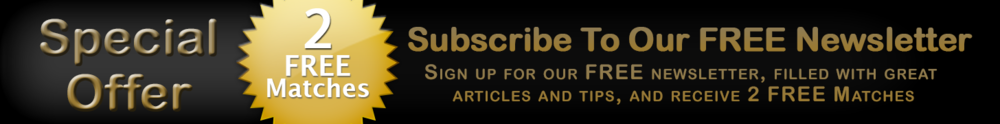 The Newsletter is completely FREE with no obligation to ever become a member. *Conditions apply to FREE matches