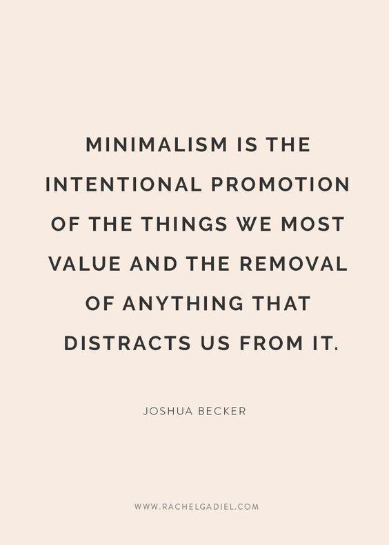 * El minimalismo es promocionar de forma intencionada las cosas que más valoramos y eliminar cualquier cosa que nos distraiga de ello.