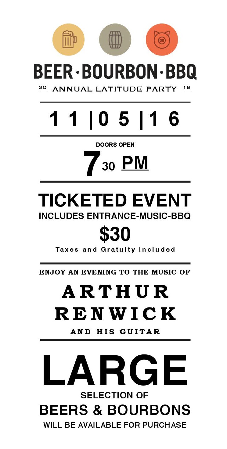 LATITUDE annual party -  Saturday November 5th   We will be serving up some delicious BBQ fare, and enjoying blues and guitar by Canadian singer/songwriter Arthur Renwick. Come on out and learn about bourbon and enjoy some beers.