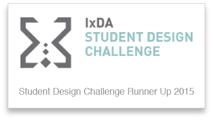 2015   – Runner Up, Interaction Design Awards, Student Design Challenge