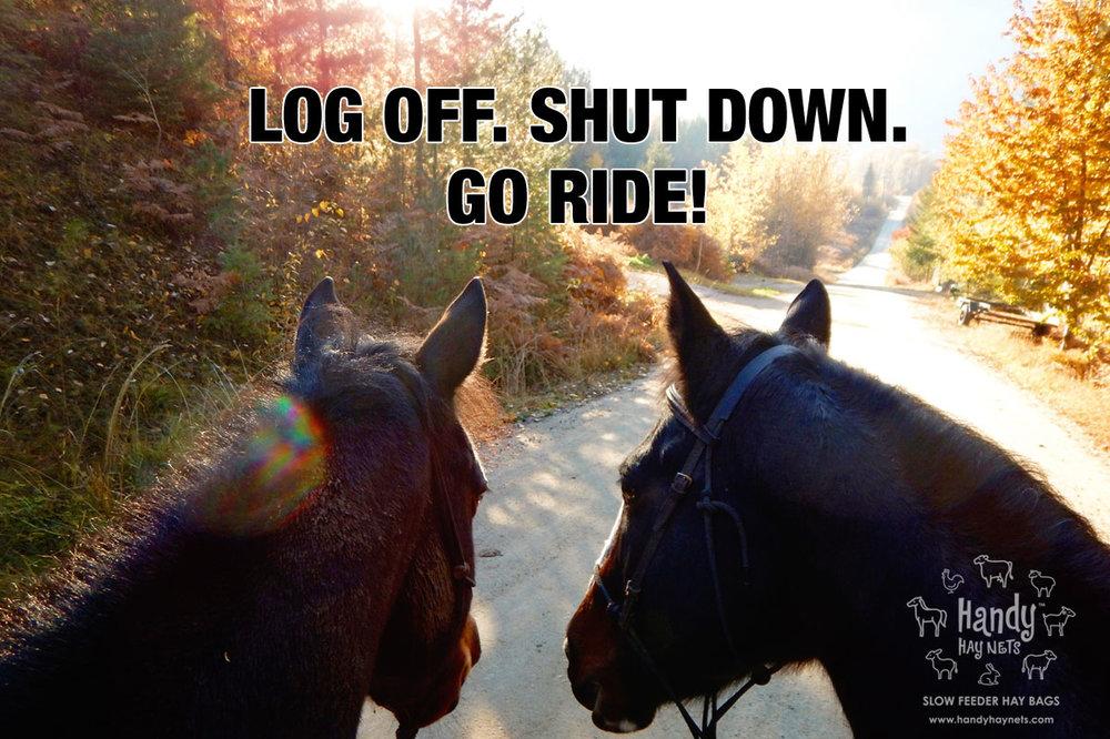 Log off. Shut down. Go ride!