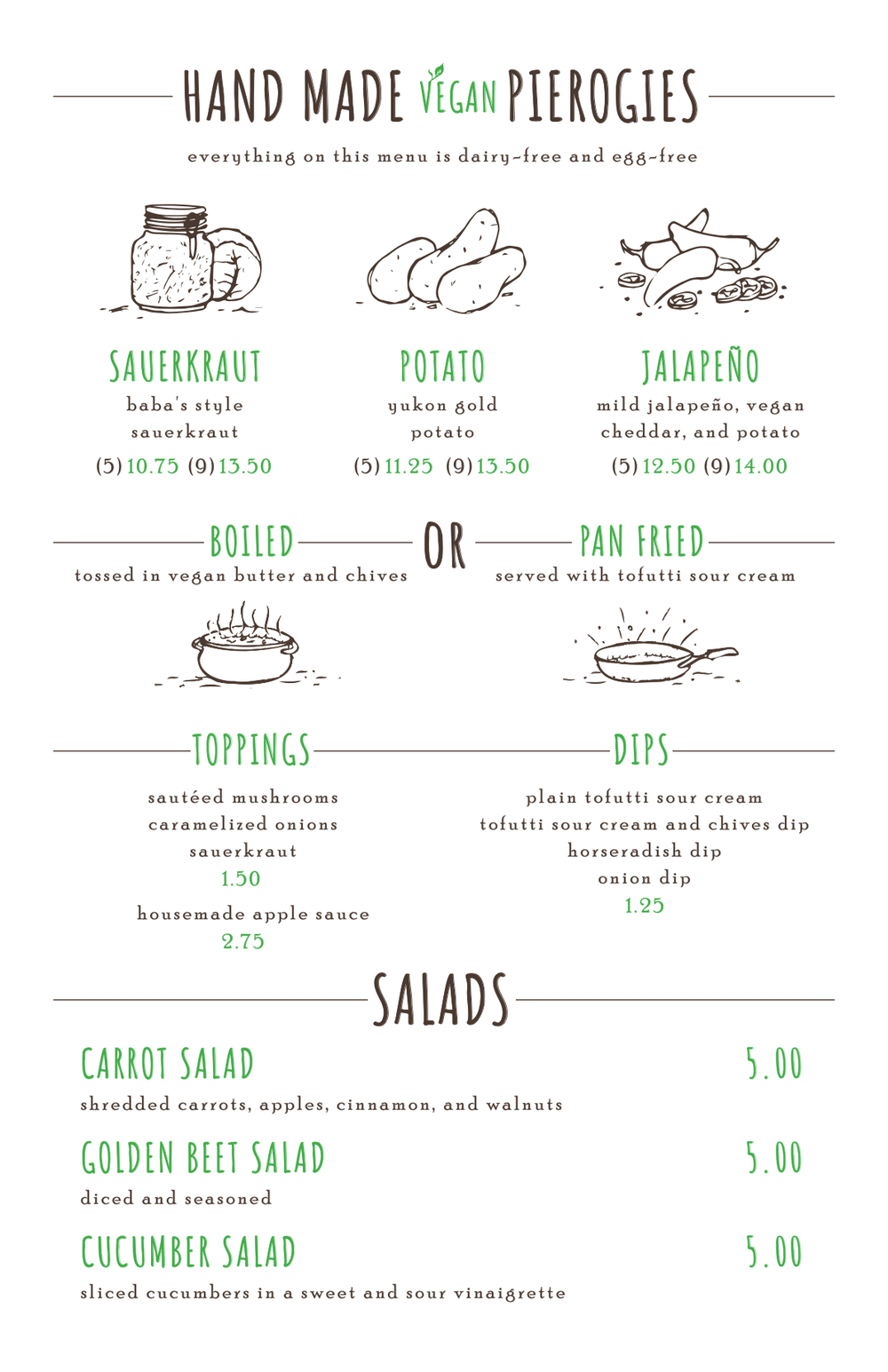 This menu is dairy-free, egg-free, and contains no animal products in the dough or the fillings. We use Earth's Balance vegan butter as well as Tofutti brands for sour cream and cream cheese. We maintain safe practices in the kitchen to keep the vegan items away from the meat items, however, all pierogies are cooked on the same equipment.      If you have any other questions please ask!