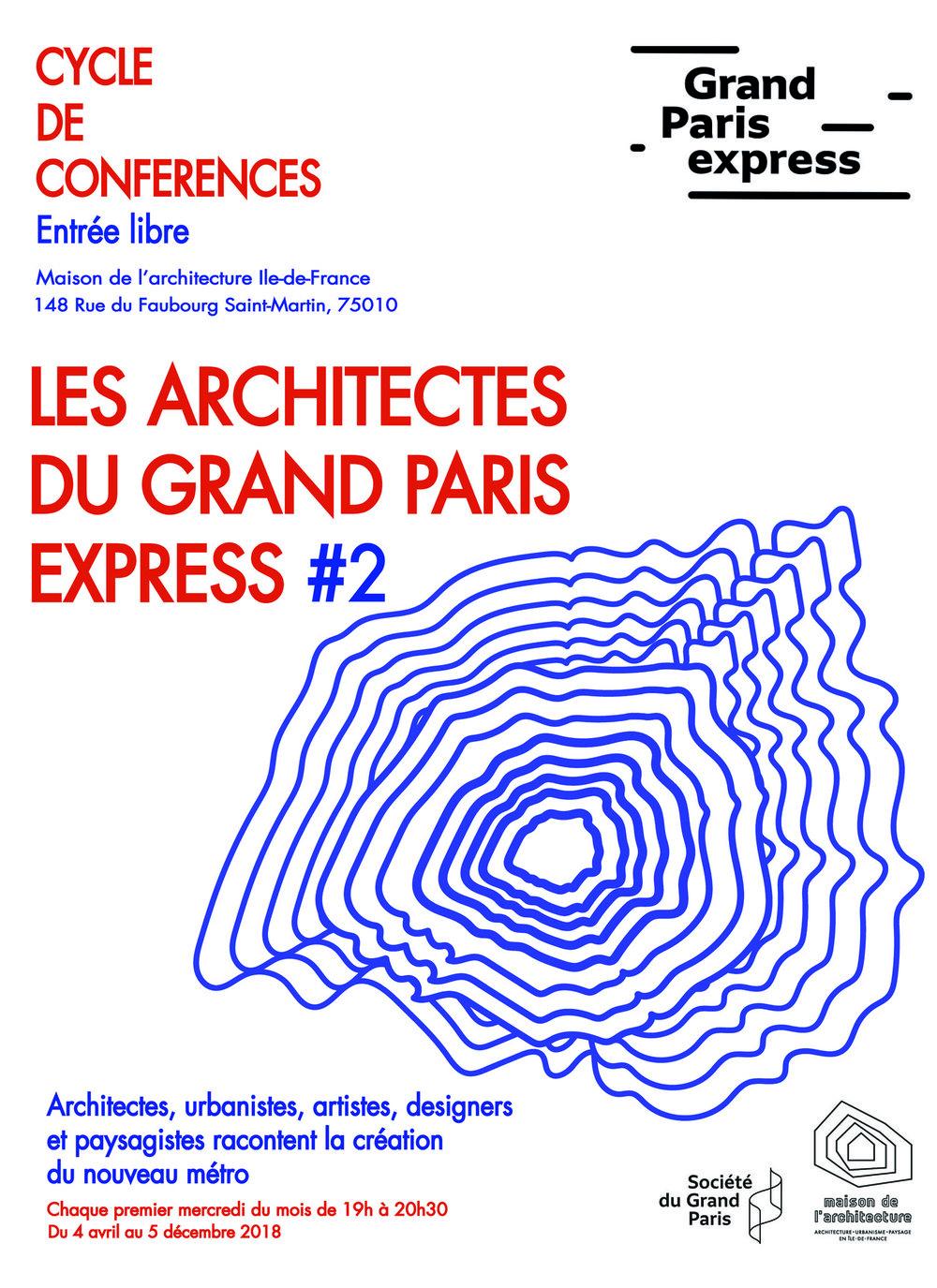 04.2018   Les Architectes du Grand Paris Express #2 CONFERENCES - April 4th to December 5th, 2018