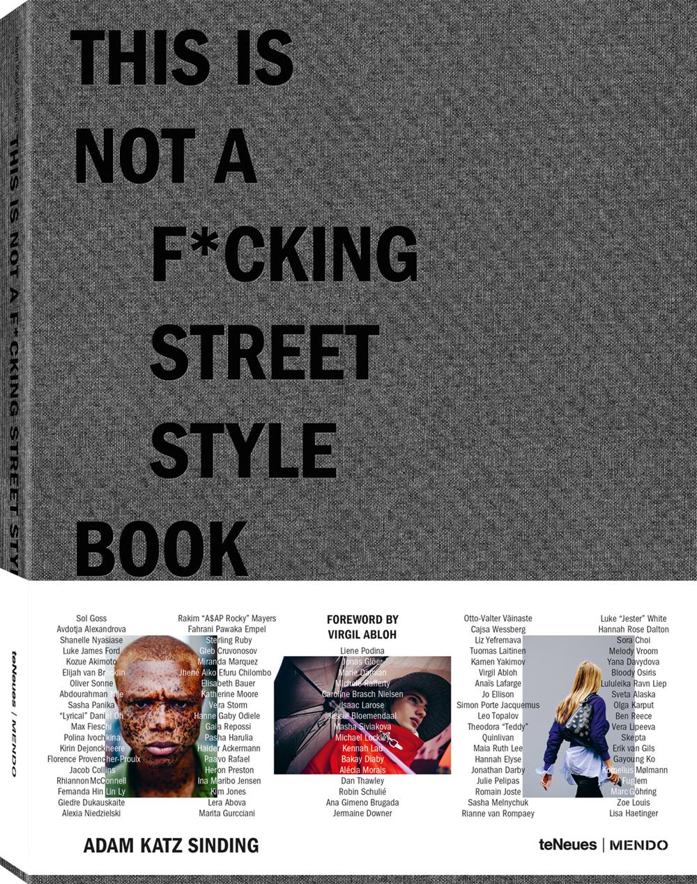 © This is not a f*cking Street Style Book von Adam Katz Sinding & MENDO, erschienen bei teNeues, € 50, www.teneues.com , www.mendo.nl