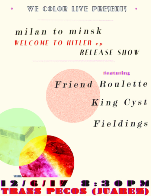Color me Live Presents:  .milan to minsk. Welcome to Hitler EP release show   ft.   .....Friend Roulette  ...King Cyst  ......Fieldings