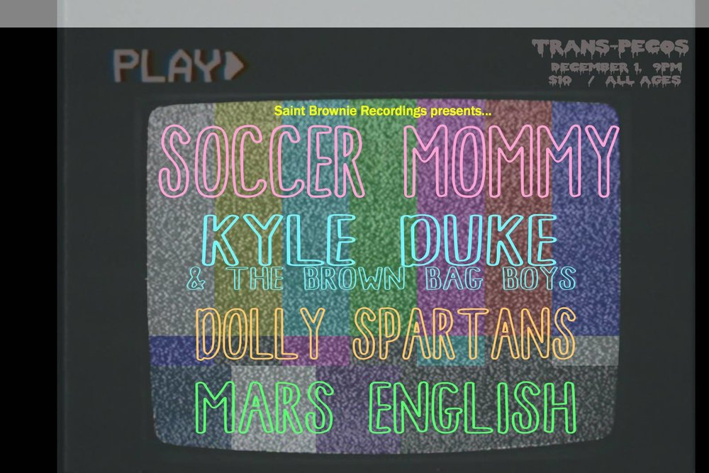 Soccer Mommy   Kyle Duke and the Brown Bag Boys   Dolly Spartans   Mars English