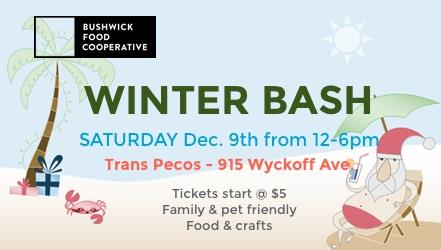 Come celebrate the holiday season, Bushwick style! A day party with music, food and friends. Our Winter Bash will place at Trans-Pecos (915 Wyckoff Ave., Brooklyn) on Saturday, December 9th from noon-6pm (rain or shine). This event is family-pet friendly! Live Coop-based bands! There will be activities, kombucha on tap, a-holiday-card-making-craft-station, face painting, wreaths for sale, and more.  This is a Coop fundraiser event, we are trying to raise $500 to build a new check-out station at the store. Tickets start at $5, available at the door.