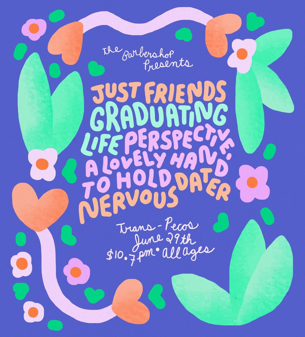 The Barbershop  Presents   Just Friends    Graduating Life    Perspective, a lovely hand to hold    Nervous Dater   @  Trans-Pecos   Tickets:  http://bit.ly/jfbkbb   7pm||$10+||All Ages