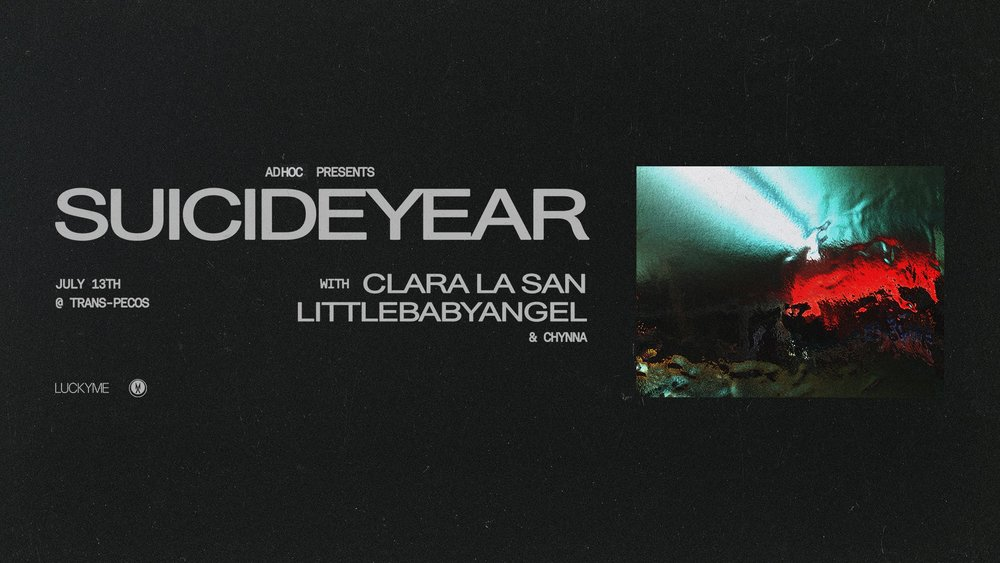 Friday July 13th at  Trans-Pecos    AdHoc  Presents   Suicideyear   Clara La San   Littlebabyangel   Chynna Rogers   TIX:  https://ticketf.ly/2HlvPNe   | Trans-Pecos | 915 Wyckoff Ave @ Weirfield | Ridgewood, Queens L-Halsey, LM-Myrtle Wyckoff | $12+ | all ages  Check out our calendar and sign up for our mailing list  http://adhocpresents.com/