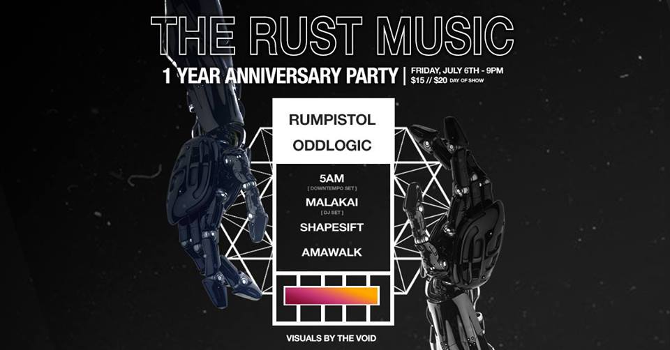 The Rust 1-Year Anniversary  Lineup:   Rumpistol   https://soundcloud.com/rumpistol    oddlogic   https://soundcloud.com/oddlogic    5AM (Downtempo Set)  https://soundcloud.com/5am-beats    MALAKAI (DJ Set)  https://soundcloud.com/malakaimusic    Shapesift   https://soundcloud.com/shapesiftsound    AMAWALK   https://soundcloud.com/amawalk   Visuals by  The Void   July 6th, 9pm-2am @ Trans-Pecos  $15/$20