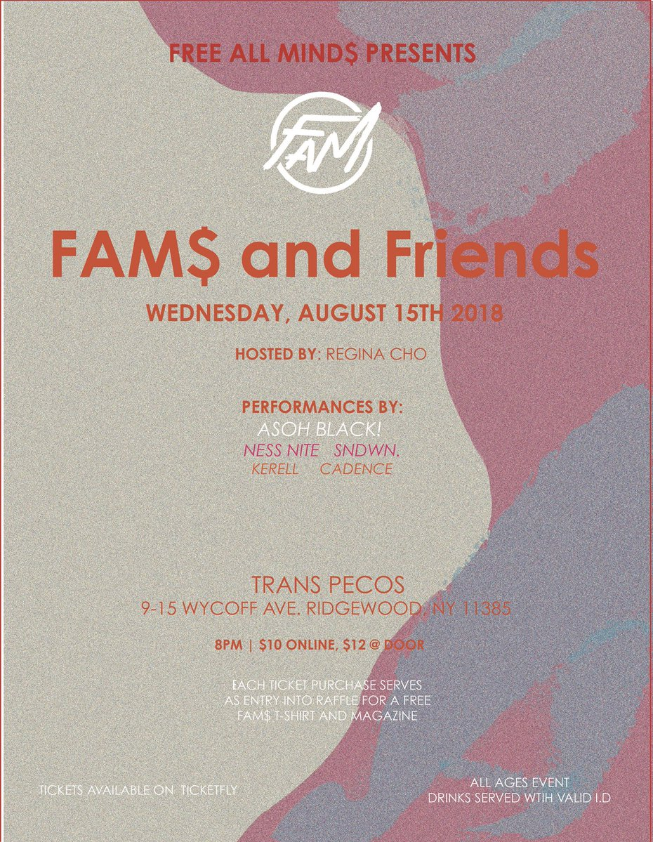 Pop out and join the FAMily for Free.All.Mind$' first ever New York City showcase! Cop your tickets online for $10, or at the door for $12.   Hosted at  Trans-Pecos  in Brooklyn, the night will feature performances from local artists, photo/painting exhibitions, and more!  PERFORMANCES BY:   Asoh Black.    https://open.spotify.com/artist/50KItow1zdTmMTAVX3FKIg?si=fjIMpnuBSZGV19G5arl_dA    Ness Nite    https://open.spotify.com/artist/3McILPvnwnXnYdvcDJvnyg?si=zt6OHfSQTOGtajlSwTZoZg    Sndwn.    https://open.spotify.com/artist/39vm3Kc8mx4rHIC68z0hXJ?si=yZKMEArRRMCdhFcReJtrGg   Kerell   https://open.spotify.com/artist/4E0YUIuqbXiS3ALF6iD7GA?si=0V2GoNIdSDGUNTxPnPNOyQ    Cadence    https://soundcloud.com/cadencethemc   + SPECIAL GUEST PERFORMANCES TBA  HOSTED BY:  Regina Cho --  https://twitter.com/regi_nacho?lang=en   ALL AGES FULL BAR FOR 21+ WITH VALID ID