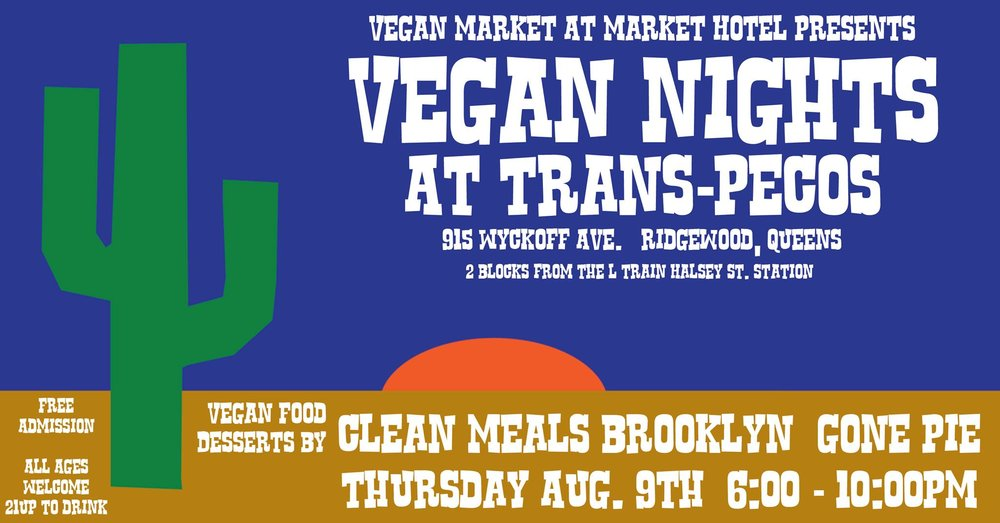 On Thursday Aug. 9th we are hosting Vegan Nights at Trans-Pecos in Ridgewood, Queens. There will be food from Clean Meals Brooklyn and desserts from Gone Pie Vegan Bakery. Trans-Pecos is a nice plant filled, relaxing bar with a big outdoor back patio area with plenty of seating. Come down and have some dinner, listen to some good music, and chat with some friendly people.
