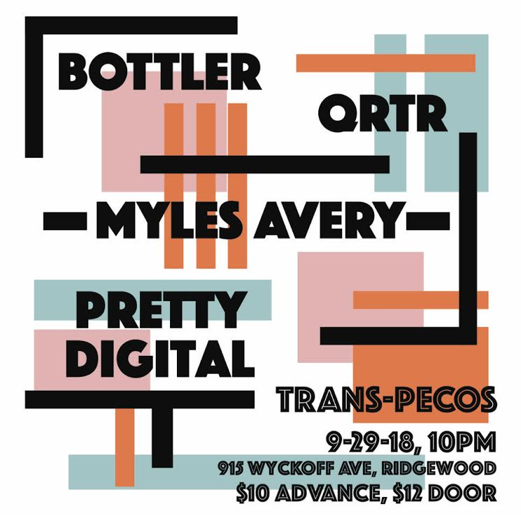 Bottler   QRTR  Myles Avery  Pretty Digital   ALL AGES | 10PM | $10-12 915 WYCKOFF AVE RIDGEWOOD NY L to Halsey / L and M to Myrtle Wyckoff