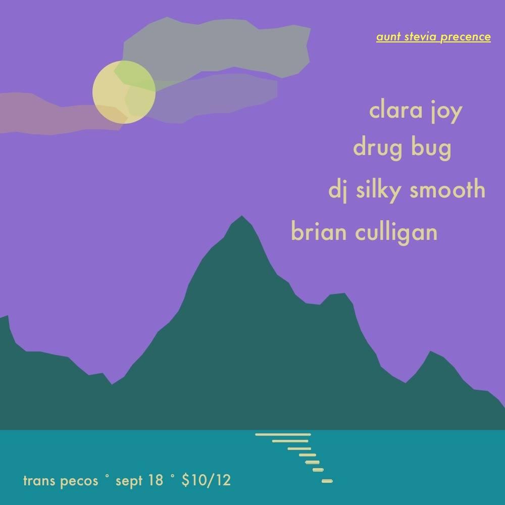 Aunt Stevia Shows precence   Clara Joy   Drug Bug   DJ Silky Smooth   Brian Culligan (solo)